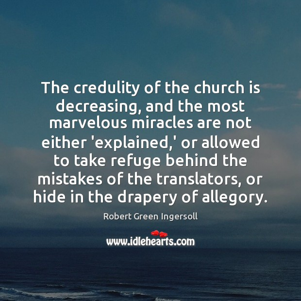The credulity of the church is decreasing, and the most marvelous miracles Image
