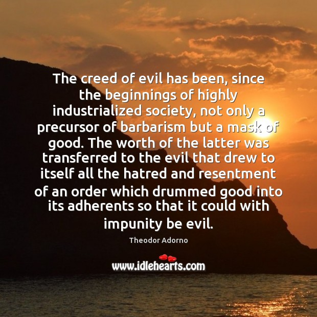Image, The creed of evil has been, since the beginnings of highly industrialized