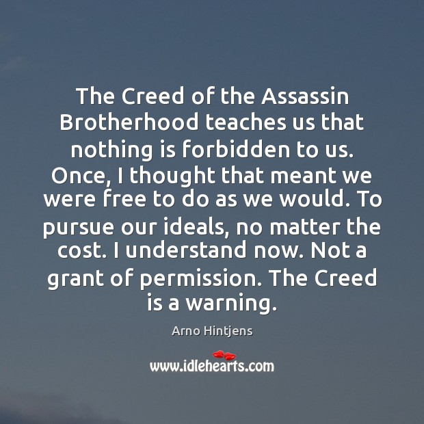 Image, The Creed of the Assassin Brotherhood teaches us that nothing is forbidden