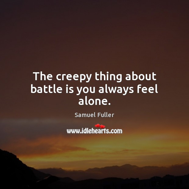 The creepy thing about battle is you always feel alone. Image