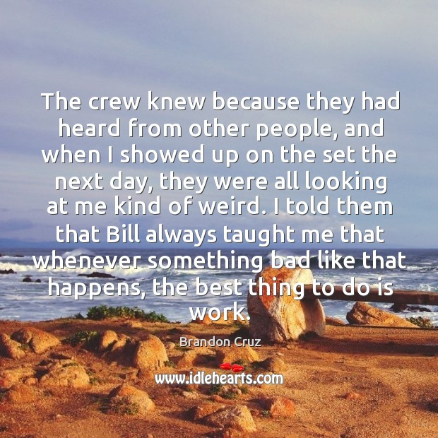 Image, The crew knew because they had heard from other people, and when I showed up on the set the next day