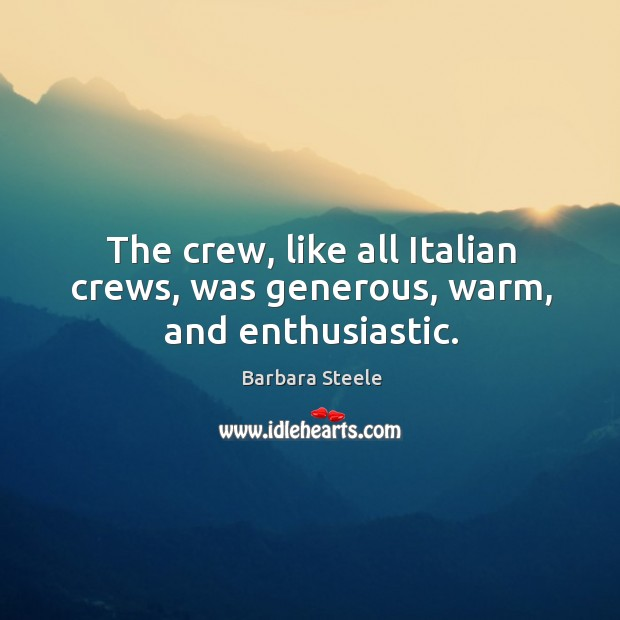 The crew, like all italian crews, was generous, warm, and enthusiastic. Image