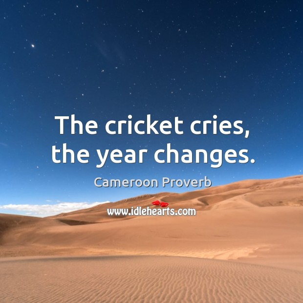 The cricket cries, the year changes. Cameroon Proverbs Image