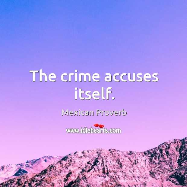 The crime accuses itself. Mexican Proverbs Image