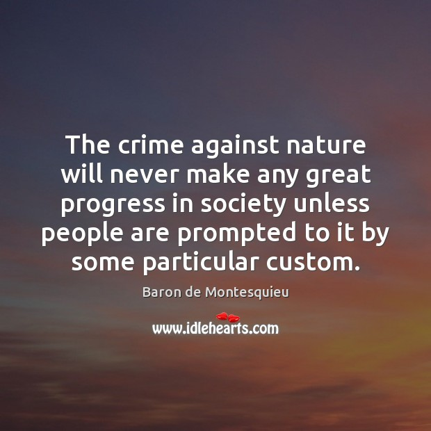 The crime against nature will never make any great progress in society Image