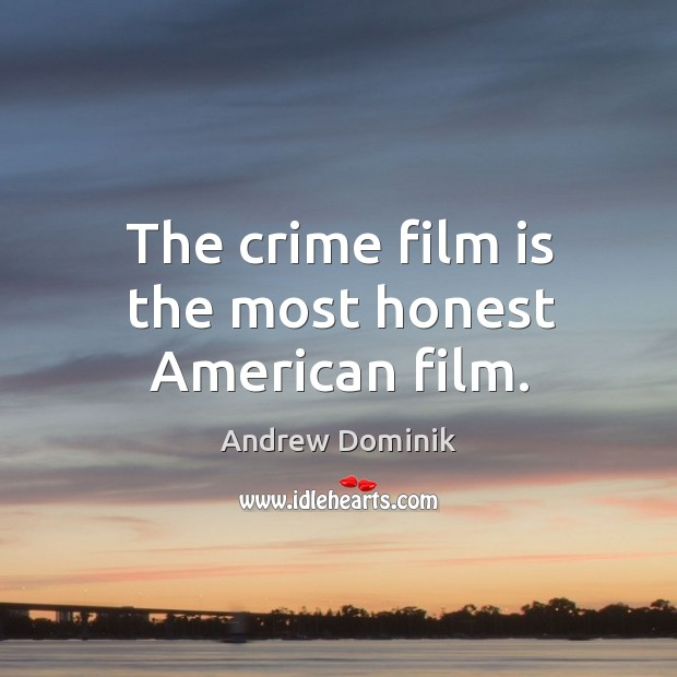 Image, The crime film is the most honest American film.
