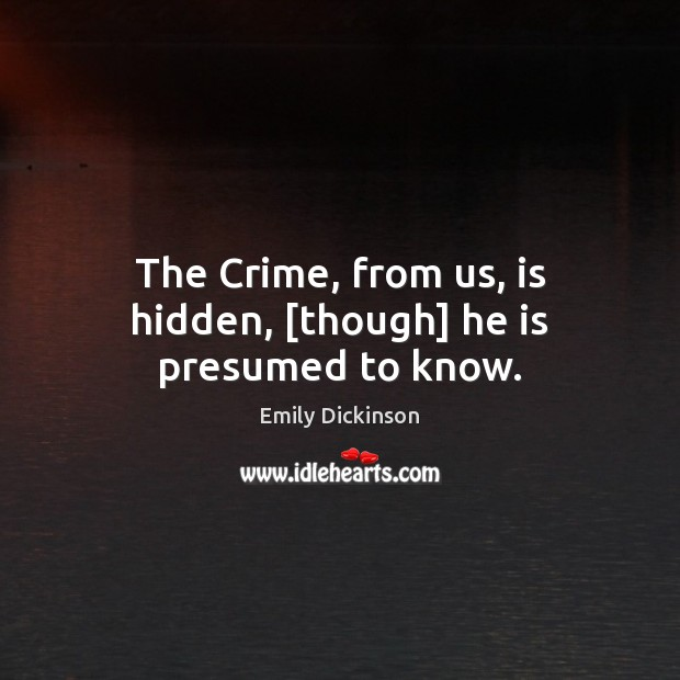 Image, The Crime, from us, is hidden, [though] he is presumed to know.