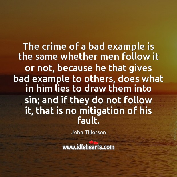 The crime of a bad example is the same whether men follow John Tillotson Picture Quote