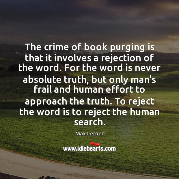 The crime of book purging is that it involves a rejection of Max Lerner Picture Quote
