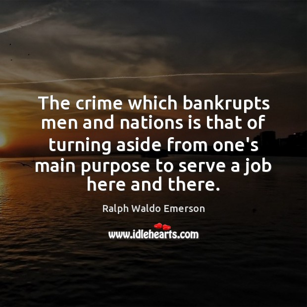Image, The crime which bankrupts men and nations is that of turning aside