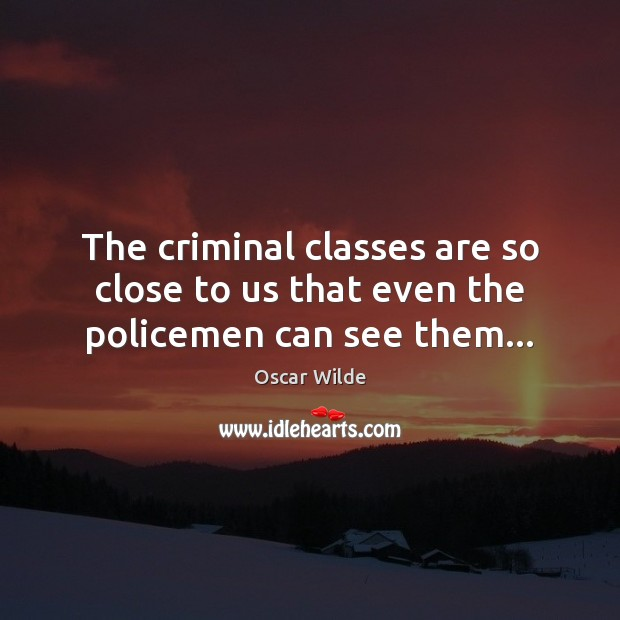 Image, The criminal classes are so close to us that even the policemen can see them…