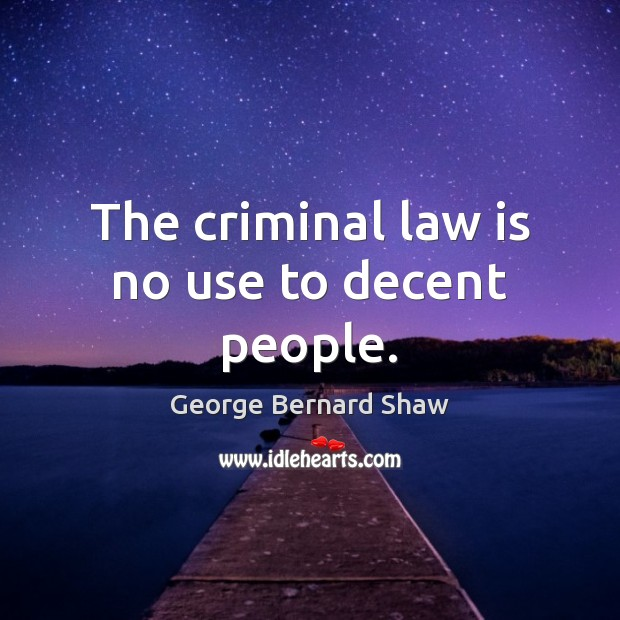 The criminal law is no use to decent people. Image