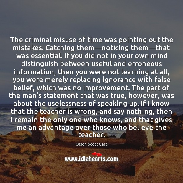 The criminal misuse of time was pointing out the mistakes. Catching them― Orson Scott Card Picture Quote