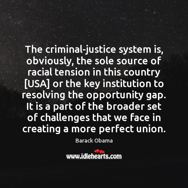 The criminal-justice system is, obviously, the sole source of racial tension in Barack Obama Picture Quote