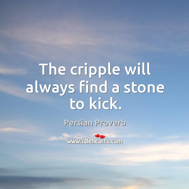 The cripple will always find a stone to kick. Persian Proverbs Image