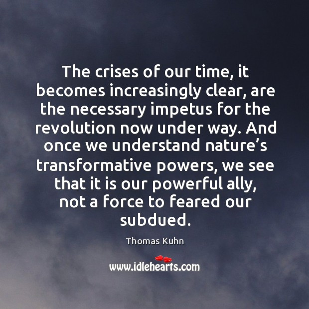 The crises of our time, it becomes increasingly clear, are the necessary impetus for the Image