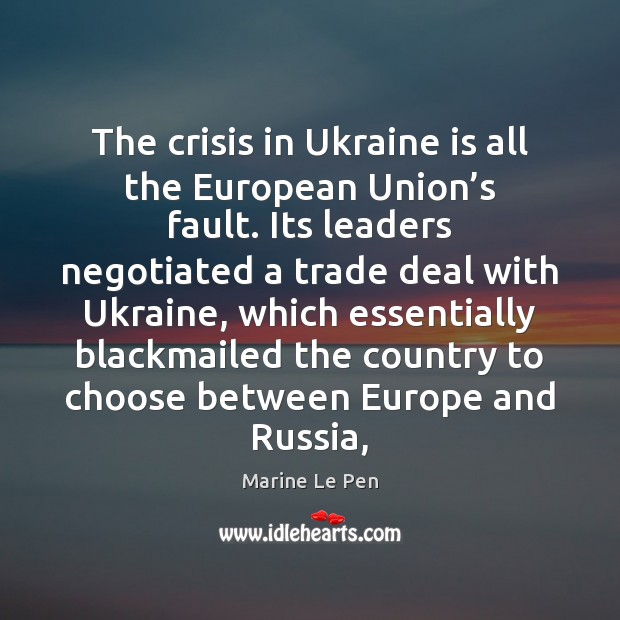 The crisis in Ukraine is all the European Union's fault. Its Image