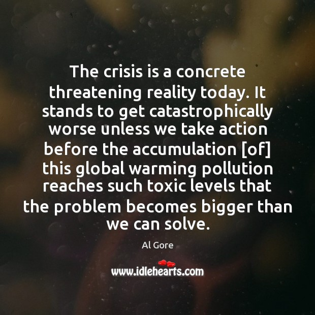 The crisis is a concrete threatening reality today. It stands to get Image
