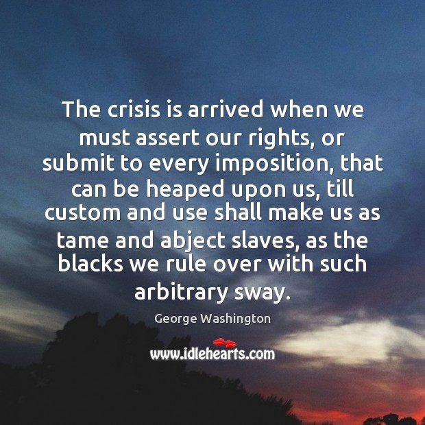 The crisis is arrived when we must assert our rights, or submit Image
