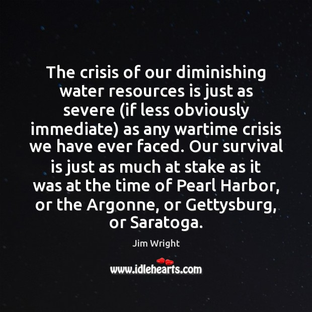 The crisis of our diminishing water resources is just as severe (if Image
