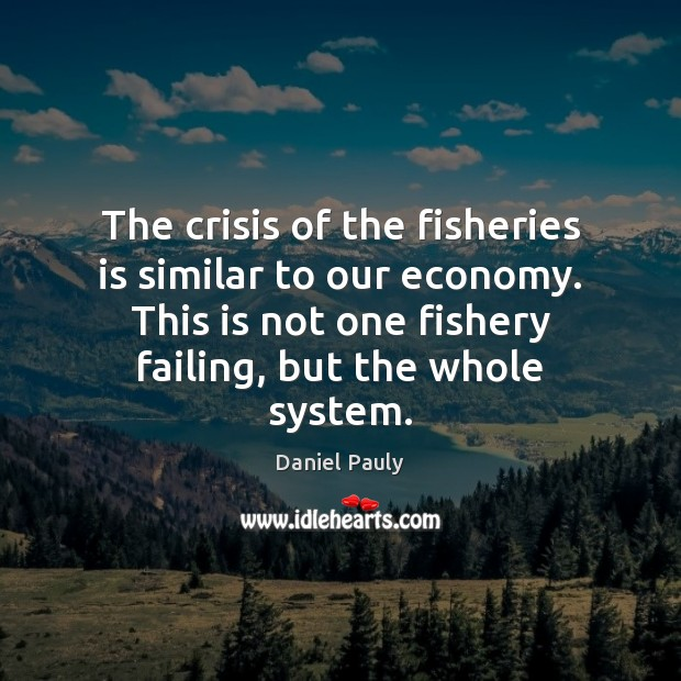 The crisis of the fisheries is similar to our economy. This is Image