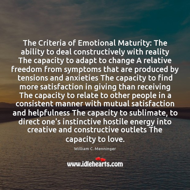 The Criteria of Emotional Maturity: The ability to deal constructively with reality Image
