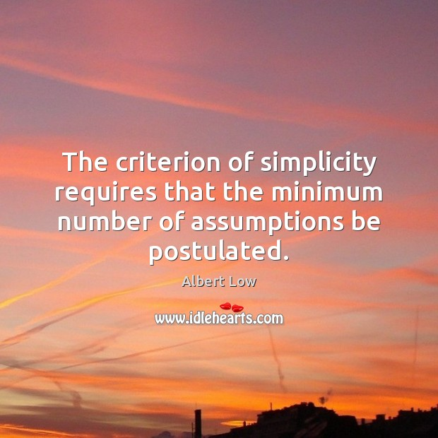 The criterion of simplicity requires that the minimum number of assumptions be postulated. Image