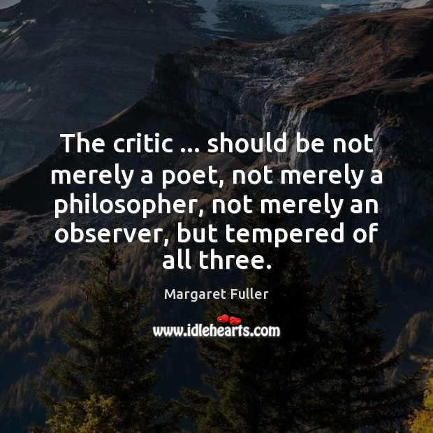 Image, The critic … should be not merely a poet, not merely a philosopher,