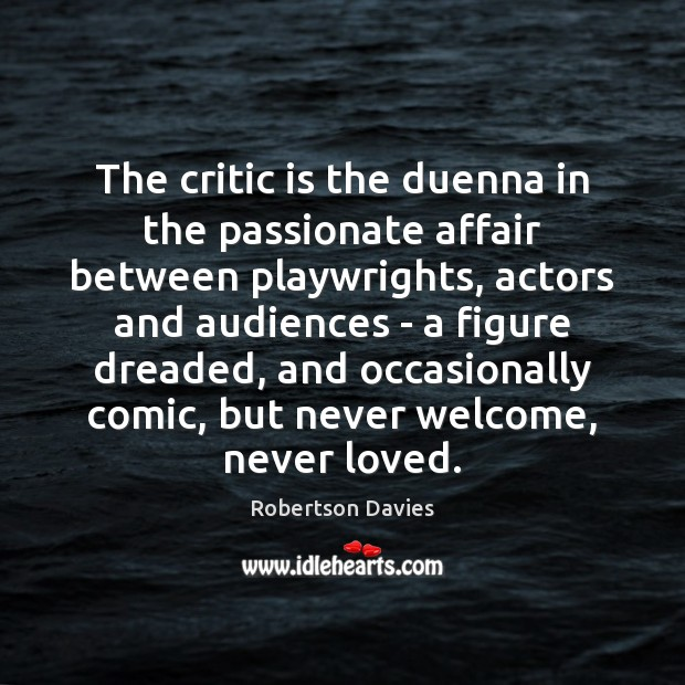 Image, The critic is the duenna in the passionate affair between playwrights, actors
