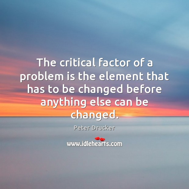 The critical factor of a problem is the element that has to Image