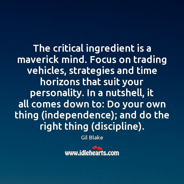 The critical ingredient is a maverick mind. Focus on trading vehicles, strategies Image