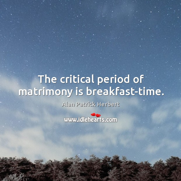 Image, The critical period of matrimony is breakfast-time.