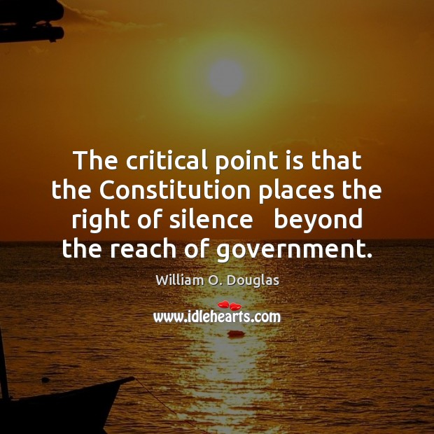 The critical point is that the Constitution places the right of silence Image