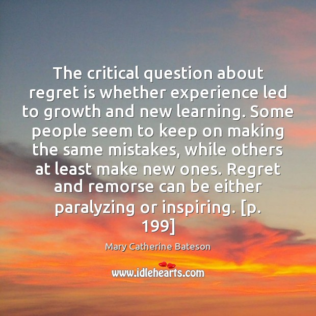 The critical question about regret is whether experience led to growth and Regret Quotes Image