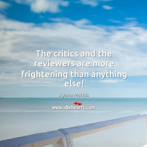 Image, The critics and the reviewers are more frightening than anything else!