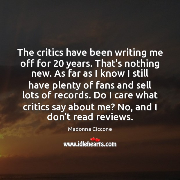 The critics have been writing me off for 20 years. That's nothing new. Image