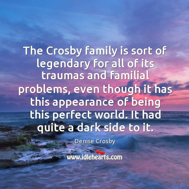 The crosby family is sort of legendary for all of its traumas and familial problems Image