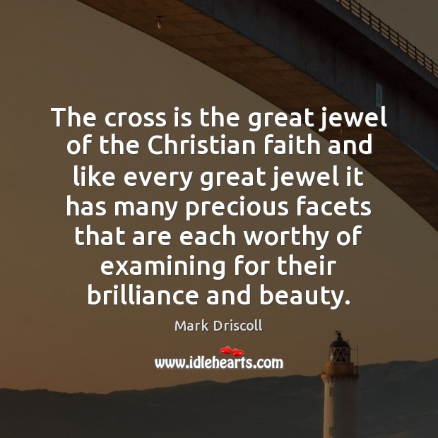 The cross is the great jewel of the Christian faith and like Mark Driscoll Picture Quote