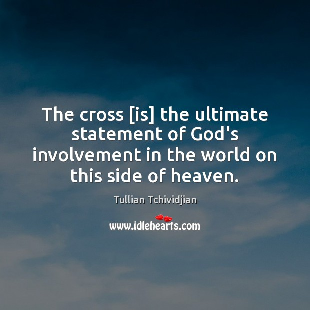 The cross [is] the ultimate statement of God's involvement in the world Image