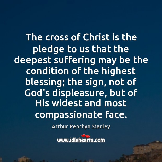 Image, The cross of Christ is the pledge to us that the deepest