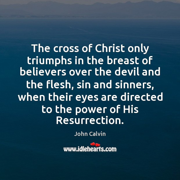 The cross of Christ only triumphs in the breast of believers over Image