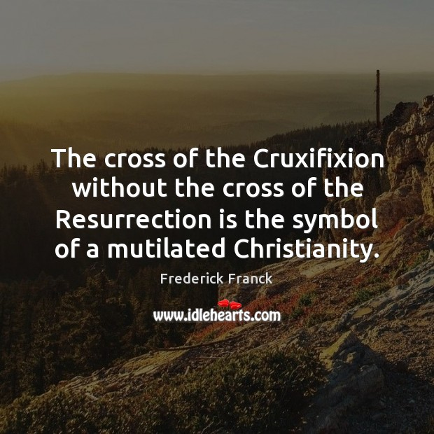 The cross of the Cruxifixion without the cross of the Resurrection is Image