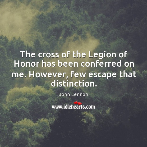 Image, The cross of the legion of honor has been conferred on me. However, few escape that distinction.