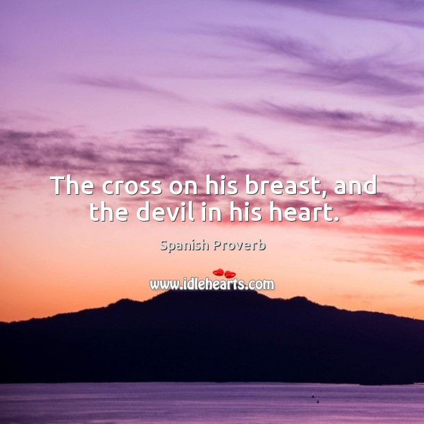 Image, The cross on his breast, and the devil in his heart.