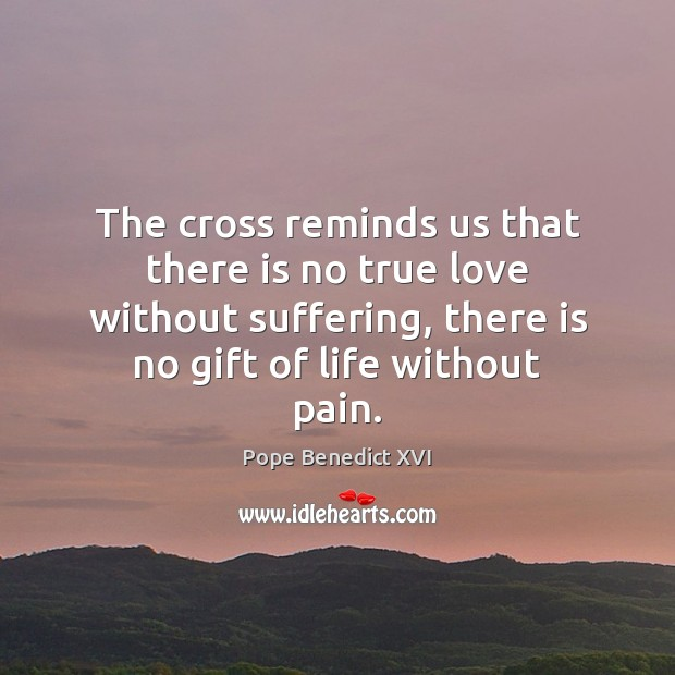 The cross reminds us that there is no true love without suffering, Image