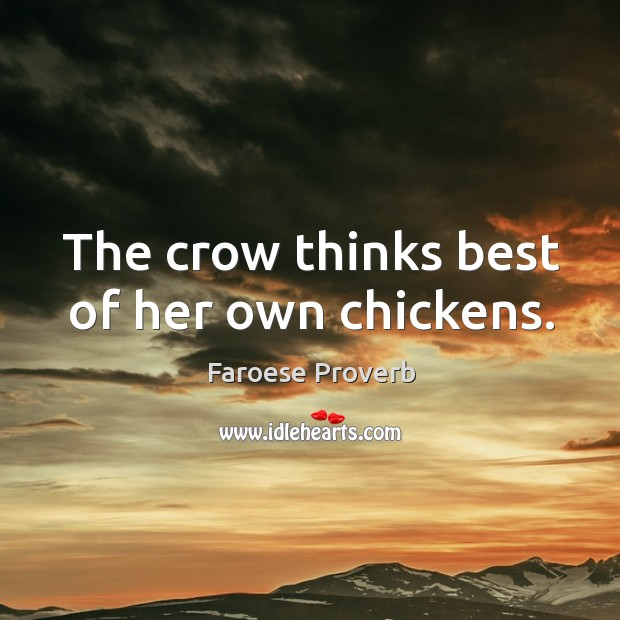The crow thinks best of her own chickens. Faroese Proverbs Image