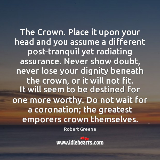 The Crown. Place it upon your head and you assume a different Image