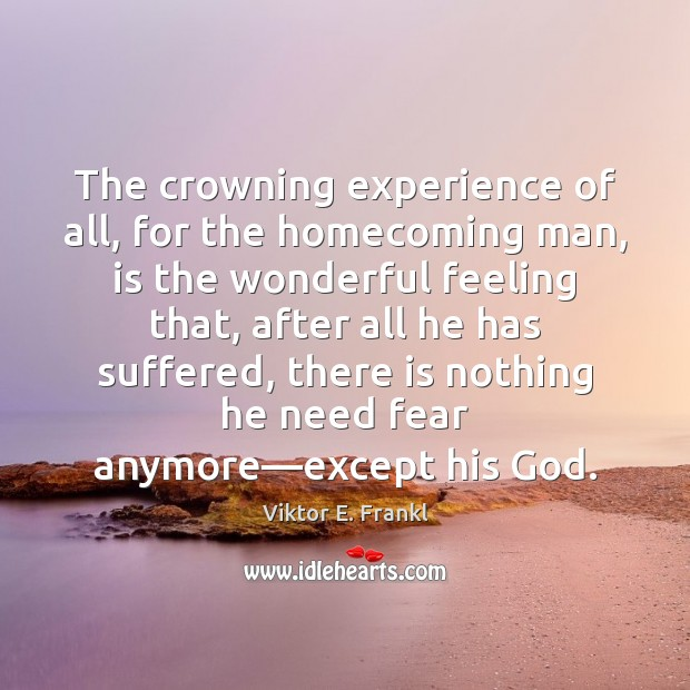 The crowning experience of all, for the homecoming man, is the wonderful Image
