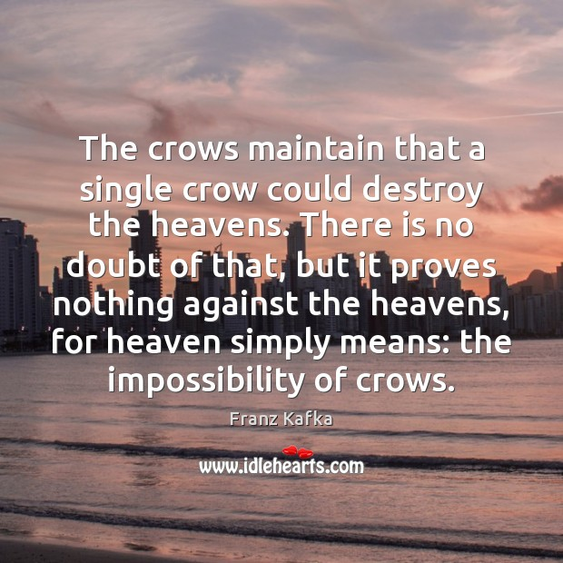 Image, The crows maintain that a single crow could destroy the heavens. There