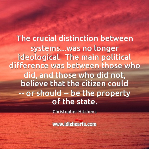 The crucial distinction between systems…was no longer ideological.  The main political Image